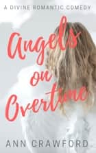 Angels on Overtime - A Divine Romantic Comedy ebook by Ann Crawford