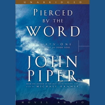 Pierced By the Word - Thirty One Meditations for Your Soul audiobook by John Piper