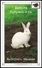 Rabbits: Fluffy Balls of Fur: Educational Version ebook by Caitlind L. Alexander