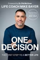 One Decision - The First Step to a Better Life ebook by Mike Bayer