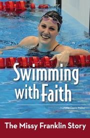 Swimming with Faith - The Missy Franklin Story ebook by Natalie Davis Miller