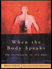 When the Body Speaks - The Archetypes in the Body ebook by Mara Sidoli,Phyllis Blakemore