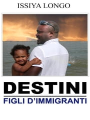 Destini - Figli d'immigrati ebook by Issiya Longo