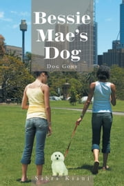 Bessie Mae's Dog - Dog Gone ebook by Sabra Kiani