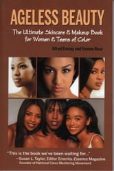 Ageless Beauty:  The Ultimate Skin Care and Makeup Guide for Women and Teens of Color ebook by Fornay, Alfred