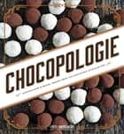 Chocopologie - Confections & Baked Treats from the Acclaimed Chocolatier ebook by Fritz Knipschildt, Mary Goodbody