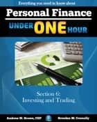 Personal Finance Under One Hour: Section 6 - Investing and Trading ebook by Andrew Brown, Brendan Connolly