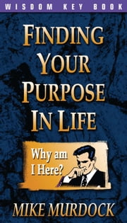 Finding Your Purpose In Life ebook by Mike Murdock