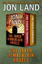 The Jared Kimberlain Novels - The Eighth Trumpet and The Ninth Dominion ebook by