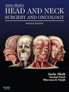 Jatin Shah's Head and Neck Surgery and Oncology ebook by Jatin P. Shah,Snehal G. Patel,Bhuvanesh Singh