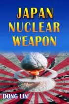 Japan Nuclear Weapon ebook by Dong Lin