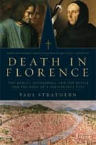 Death in Florence: The Medici, Savonarola, and the Battle for the Soul of a Renaissance City ebook by Paul Strathern