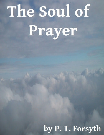 The Soul of Prayer ebook by P. T. Forsyth