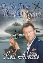 Do You Take This Man...Again? ebook by Lori Avocato