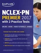 NCLEX-PN Premier 2017 with 2 Practice Tests - Online + Book + Video Tutorials + Mobile ebook by Kaplan Nursing