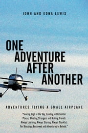 One Adventure After Another - Adventures Flying a Small Airplane ebook by John; Edna Lewis