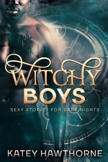 Witchy Boys: Sexy Stories for Dark Nights ebook by Katey Hawthorne