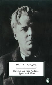 Writings on Irish Folklore, Legend and Myth ebook by William Yeats,Robert Welch