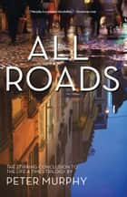 All Roads ebook by Peter Murphy