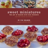 Sweet Miniatures - The Art of Making Bite-Size Desserts ebook by Flo Braker