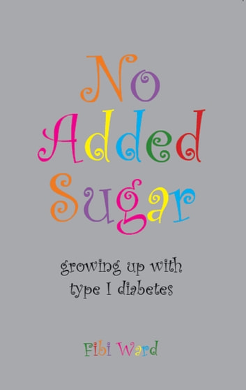 No Added Sugar - growing up with type 1 diabetes ebook by Fibi Ward