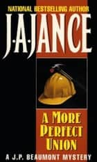 A More Perfect Union - A J.P. Beaumont Novel ebook by J. A Jance