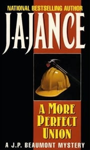 A More Perfect Union - A J.P. Beaumont Novel ebook by J. A. Jance
