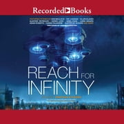 Reach for Infinity audiobook by Pat Cadigan, Aliette De Bodard, Greg Egan,...