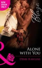 Alone With You (Mills & Boon Blaze) (Made in Montana, Book 7) ebook by Debbi Rawlins