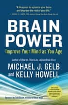Brain Power - Improve Your Mind as You Age ebook by Michael J. Gelb, Kelly Howell