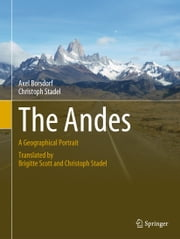 The Andes - A Geographical Portrait ebook by Axel Borsdorf,Christoph Stadel,Brigitte Scott,Christoph Stadel