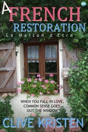 A French Restoration - La Maison d'Etre ebook by Clive Kristen