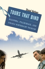 Tours That Bind - Diaspora, Pilgrimage, and Israeli Birthright Tourism ebook by Shaul Kelner