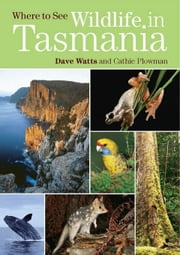 Where to See Wildlife in Tasmania ebook by Watts, Dave