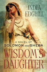 Wisdom's Daughter - A Novel of Solomon and Sheba ebook by India Edghill