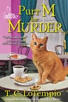 Purr M for Murder - A Cat Rescue Mystery ebook by T. C. LoTempio