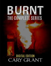Burnt - The Complete Series ebook by Cary Grant