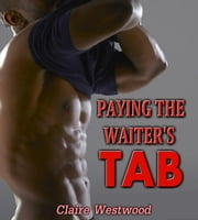 Paying the Waiter's Tab: A Gay, Anal Virgin erotic tale ebook by Claire Westwood