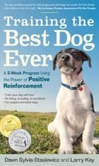 Training the Best Dog Ever - A 5-Week Program Using the Power of Positive Reinforcement 電子書 by Larry Kay, Dawn Sylvia-Stasiewicz