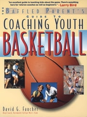 The Baffled Parent's Guide to Coaching Youth Basketball ebook by David Faucher