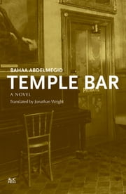 Temple Bar - An Egyptian Novel ebook by Bahaa Abdelmegid,Jonathan Wright