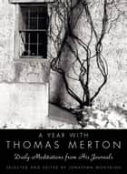 A Year with Thomas Merton - Daily Meditations from His Journals ebook by Thomas Merton