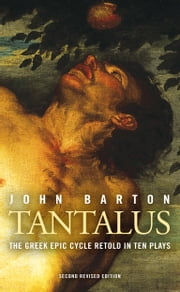 Tantalus: The Greek Epic Cycle Retold in Ten Plays ebook by John Barton,Trevor Nunn,Paul Cartledge,Oliver Soden