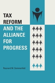 Tax Reform and the Alliance for Progress ebook by Raynard M. Sommerfeld