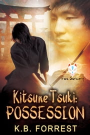Kitsune Tsuki: Possession ebook by K. B. Forrest