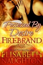 Possessed by Desire (Firebrand #3) ebook by Elisabeth Naughton
