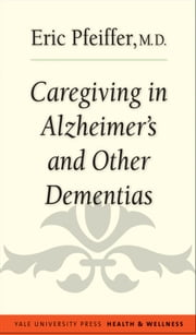 Caregiving in Alzheimer's and Other Dementias ebook by Eric Pfeiffer