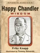 Happy Chandler: Wisdom ebook by Fritz Knapp
