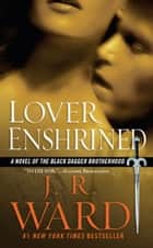 Lover Enshrined - A Novel of The Black Dagger Brotherhood ebook by J.R. Ward