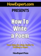 How to Write a Poem: Your Step-By-Step Guide to Writing a Poem ebook by HowExpert Press